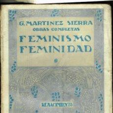 Libros antiguos: G.MARTINEZ SIERRA FEMINISMO FEMINIDAD RENACIMIENTO 1930 OBRAS COMPLETAS. Lote 264746994