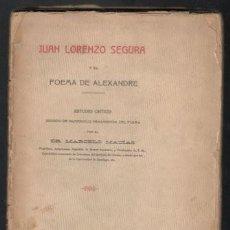Libros antiguos: MACIAS, MARCELO: JUAN LORENZO SEGURA Y EL POEMA DE ALEXANDRE. 1913. DEDICATORIA AUTÓGRAFA DEL AUTOR. Lote 50872221