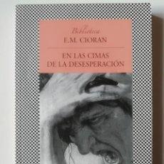 Libros antiguos: EN LAS CIMAS DE LA DESESPERACIÓN (EDICIÓN DESCATALOGADA) - E. M. CIORAN - ED. TUSQUETS 2009. Lote 269009389