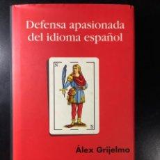 Libros antiguos: DEFENSA APASIONADA DEL IDIOMA ESPAÑOL. ALEX GRIJELMO. TAURUS. TAPA DURA.. Lote 269756138