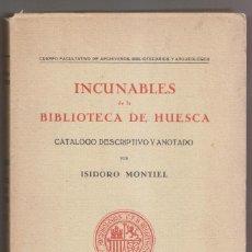 Libri antichi: ISIDORO MONTIEL: INCUNABLES DE LA BIBLIOTECA DE HUSCA. CATÁLOGO DESCRIPTIVO Y ANOTADO. 1949. Lote 273367918