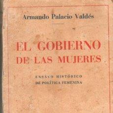 Libros antiguos: EL GOBIERNO DE LAS MUJERES. ENSAYO HISTORICO DE POLITICA FEMENINA. PALACIO VALDÉS, ARMANDO A-FEM-350. Lote 279509458