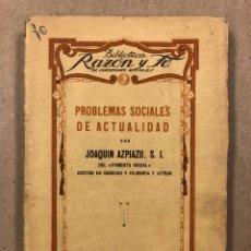 Libros antiguos: PROBLEMAS SOCIALES DE ACTUALIDAD. JOAQUÍN AZPIAZU. EDITORIAL RAZÓN Y FÉ 1929.. Lote 283049648