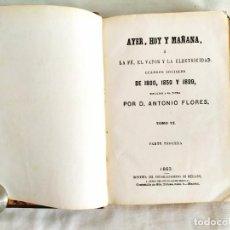 Libros antiguos: 1863 - ANTONIO FLORES: AYER, HOY Y MAÑANA - TOMO VI. Lote 287136928