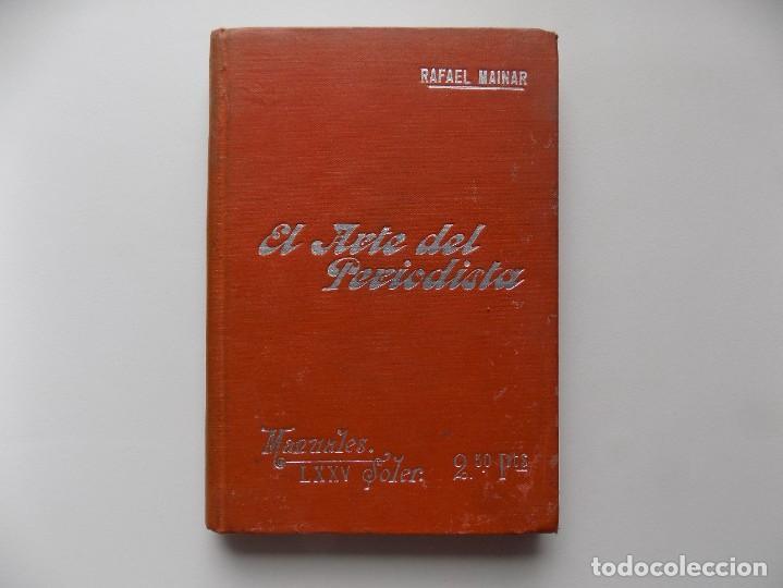 LIBRERIA GHOTICA. RAFAEL MAINAR. EL ARTE DEL PERIODISTA. 1910. ILUSTRADO. MANUALES SOLER. (Libros antiguos (hasta 1936), raros y curiosos - Literatura - Ensayo)