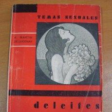 Libros antiguos: DELEITES SENSUALES. A. MARTÍN DE LUCENAY. TEMAS SEXUALES. EDITORIAL FÉNIX 1933. Lote 20589740