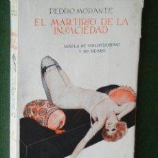 Libros antiguos: EL MARTIRIO DE LA INSACIEDAD. NOVELA DE VOLUPTUOSIDAD Y DESEO, DE PEDRO MORANTE. Lote 34331583