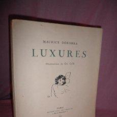 Libros antiguos: LUXURES - MAURICE DEKOBRA - AÑO 1924 - EDICION NUMERADA Y FIRMADA.EROTICA.ILUSTRADA.. Lote 34574255