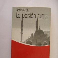 Libros antiguos: ANTONIO GALA LA PASIÓN TURCA. Lote 34676960