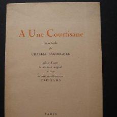 Libros antiguos: A UNE COURTISANE, CHARLES BAUDELAIRE, PARIS 1925. AGUAFUERTES DE CREIXAMS.. Lote 35530970