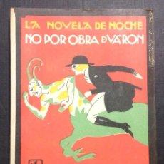 Libros antiguos: LA NOVELA DE NOCHE. NO POR OBRA DE VARÓN... AÑO II, NÚM. 21. 1925. VICENTE DIEZ TEJADA. OCHOA ILUSTR. Lote 46576409