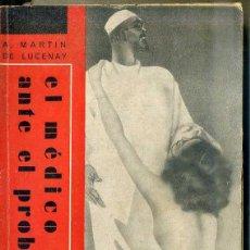 Libros antiguos: TEMAS SEXUALES - MARTIN DE LUCENAY : EL MÉDICO ANTE EL PROBLEMA (1933). Lote 48133149