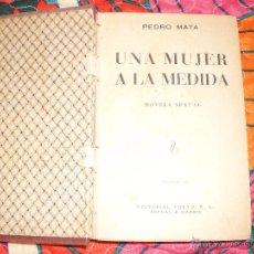 Libros antiguos: UNA MUJER A LA MEDIDA PEDRO MATA NOVELA SEXUAL IMPRESA EN 1935. Lote 50061700