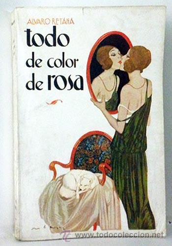 A. RETANA. TODO DE COLOR DE ROSA. FRIVOLIDADES PARA DAMAS HONORABLES. (1ª ED. 1923). CUB DE RIBAS (Libros antiguos (hasta 1936), raros y curiosos - Literatura - Narrativa - Erótica)