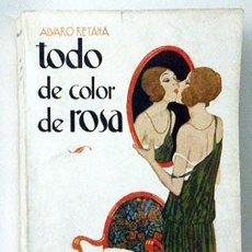 Libros antiguos: A. RETANA. TODO DE COLOR DE ROSA. FRIVOLIDADES PARA DAMAS HONORABLES. (1ª ED. 1923). CUB DE RIBAS . Lote 54267707