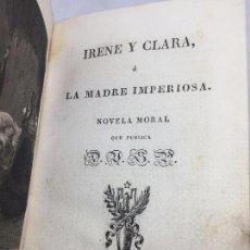 Libros antiguos: IRENE Y CLARA O LA MADRE IMPERIOSA 1831 NOVELA MORAL VALENCIA MUY BUEN ESTADO PIEL COMPLETA. Lote 103562679