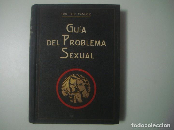 LIBRERIA GHOTICA. DOCTOR VANDER. GUIA DEL PROBLEMA SEXUAL.1933.220 ILUSTRACIONES Y 18 LAMINAS COLOR (Libros antiguos (hasta 1936), raros y curiosos - Literatura - Narrativa - Erótica)