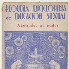 Libros antiguos: PEQUEÑA ENCICLOPEDIA DE EDUCACIÓN SEXUAL. ATENTADOS AL PUDOR. TOMO Nº 10. EDITORIAL LA NOVELA POPU-. Lote 110787659