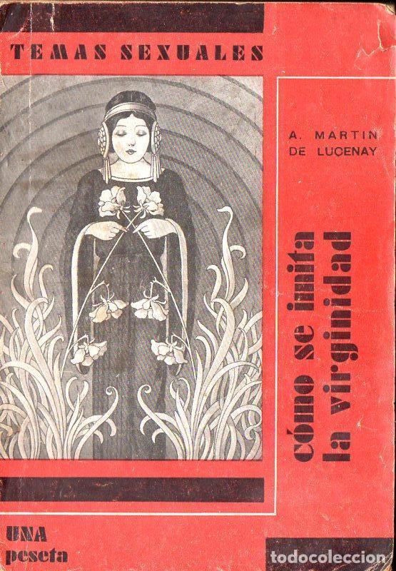 TEMAS SEXUALES - MARTIN DE LUCENAY : CÓMO SE IMITA LA VIRGINIDAD (1932) (Libros antiguos (hasta 1936), raros y curiosos - Literatura - Narrativa - Erótica)