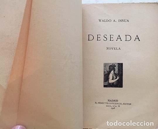 WALDO A. INSÚA : (DESEADA. (1908) CON AUTÓGRAFO DEL AUTOR. (ERÓTICA (Libros antiguos (hasta 1936), raros y curiosos - Literatura - Narrativa - Erótica)