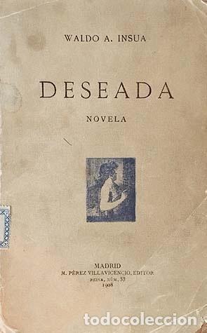Libros antiguos: Waldo A. Insúa : (Deseada. (1908) con autógrafo del autor. (Erótica - Foto 3 - 137612674