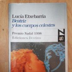 Libros antiguos: BEATRIZ Y LOS CUERPOS CELESTES. ETXEBARRIA, LUCÍA: PREMIO NADAL 1998. Lote 151357714