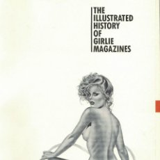 Libros antiguos: MARK GABOR, THE ILLUSTRATED HISTORY OF GIRLIE MAGAZINES FROM NATIONAL POLICE GAZETTE TO THE PRESENT. Lote 170032680
