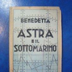 Libros antiguos: 1935 EROTICA FUTURISMO BENEDETTA ASTRA E IL SOTTOMARINO AUTOGRAFIADO POR MARINETTI. Lote 171139132