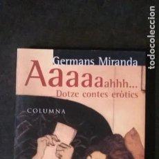 Libros antiguos: AAAAAAAHHH- DOTZE CONTES ERÒTICS - LIBRO EN CATALÀ DELS GERMANS MIRANDA -167 PAG. - 1998 COLUMNA. Lote 178865017