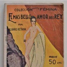 Libros antiguos: EL MAS BELLO AMOR DEL REY - ÁLVARO RETANA - COLECCIÓN FÉMINA Nº 1 AÑO 1931. Lote 205281465