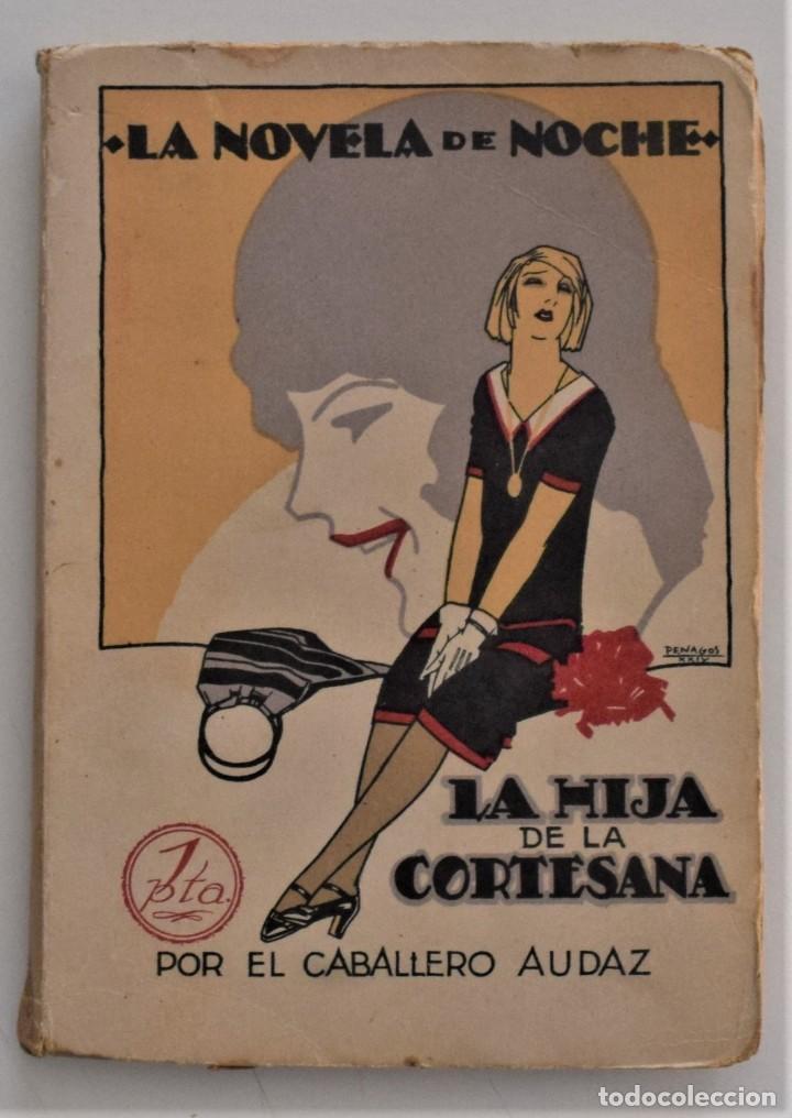 LA HIJA DE LA CORTESANA - EL CABALLERO AUDAZ - LA NOVELA DE NOCHE Nº 1 - 30 MARZO 1924 - PENAGOS (Libros antiguos (hasta 1936), raros y curiosos - Literatura - Narrativa - Erótica)