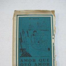 Libros antiguos: AMOR QUE OYO AMOR-P. ROCA-NOVELA EROTICA-FIRMADO-VER FOTOS-(V-21.998). Lote 215467062