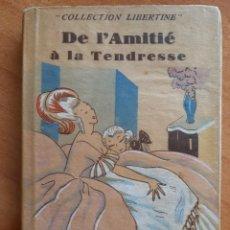 Libros antiguos: 1920 ?? DE L ´AMITIÉ A LA TENDRESSE - EN FRANCÉS - COLLECTION LIBERTINE.. Lote 224412611