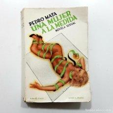 Libros antiguos: 1ª EDICIÓN 1933. PEDRO MATA. UNA MUJER A LA MEDIDA (NOVELA SEXUAL). EDITORIAL PUEYO,. Lote 231069375