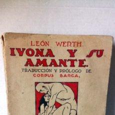 Libros antiguos: LIBRO IVONA Y SU AMANTE. LEÓN WERTH. EDITORIAL CANO RAGGIO. AÑO 1922.. Lote 251113340