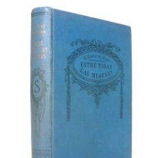 Libros antiguos: 1920 - RAFAEL LÓPEZ DE HARO: ENTRE TODAS LAS MUJERES - NARRATIVA ERÓTICA, EROTISMO. Lote 254130400