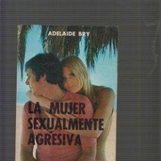 Libros antiguos: LA MUJER SEXUALMENTE AGRESIVA / ADELAIDE BRY. Lote 257518055