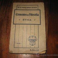 Libros antiguos: ELEMENTOS DE FILOSOFIA ETICA POR FEDERICO DALMAU Y GRATACOS 1925. Lote 9438920