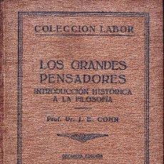Libros antiguos: LOS GRANDES PENSADORES. INTRODUCCIÓN HISTÓRICA A LA FILOSOFÍA. J. COHN. EDITORIAL LABOR 1927.. Lote 13459752