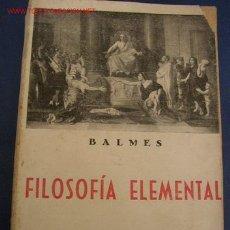 Libros antiguos: FILOSOFÍA ELEMENTAL- BALMES- LÓGICA-METAFÍSICA-ÉTICA-MAD.- 1935- TALLERES TIP. SÁEZ HERMANOS-. Lote 21063917