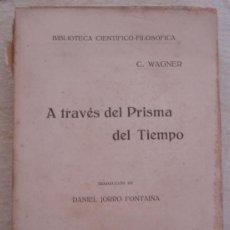 Libros antiguos: A TRAVÉS DEL PRISMA DEL TIEMPO - C. WAGNER - BIBLIOTECA CIENTIFICO-FILOSOFICA - AÑO 1923. Lote 18901177