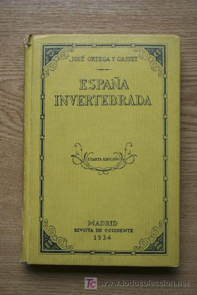 ESPAÑA INVERTEBRADA. BOSQUEJO DE ALGUNOS PENSAMIENTOS HISTÓRICOS. CUARTA EDICIÓN.ORTEGA Y GASSET (JO (Libros Antiguos, Raros y Curiosos - Pensamiento - Filosofía)