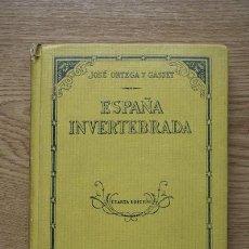 Libros antiguos: ESPAÑA INVERTEBRADA. BOSQUEJO DE ALGUNOS PENSAMIENTOS HISTÓRICOS. CUARTA EDICIÓN.ORTEGA Y GASSET (JO. Lote 17496445
