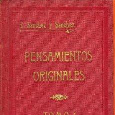 Libros antiguos: PENSAMIENTOS ORIGINALES. E. SANCHEZ Y SANCHEZ. TOMO I 16X11,5 CM. 72 PAG. AÑO 1912. Lote 26651210