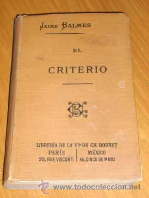 EL CRITERIO, POR JAIME BALMES - LIBRERÍA DE LA VDA. DE CH. BOURET - FRANCIA - 1919 - EN CASTELLANO (Libros Antiguos, Raros y Curiosos - Pensamiento - Filosofía)