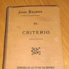 Libros antiguos: EL CRITERIO, POR JAIME BALMES - LIBRERÍA DE LA VDA. DE CH. BOURET - FRANCIA - 1919 - EN CASTELLANO. Lote 26693897