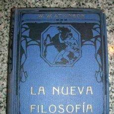 Libros antiguos: LA NUEVA FILOSOFIA, POR W. W. ATKINSON - FELIÚ Y SUSANA EDITORES - BARCELONA - ESPAÑA. Lote 26672285