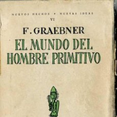 Libros antiguos: F. GRAEBNER : EL MUNDO DEL HOMBRE PRIMITIVO (REVISTA DE OCCIDENTE, 1925). Lote 29231269