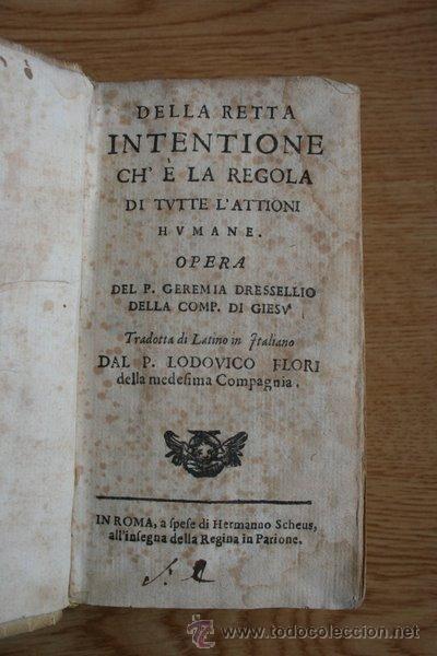 DELLA RETTA INTENTIONE CH'È LA REGOLA DI TUTTE L'ATTIONI HUMANE. DRESSELLIUS (GEREMIA) (Libros Antiguos, Raros y Curiosos - Pensamiento - Filosofía)