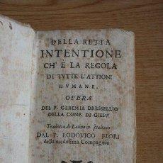 Libros antiguos: DELLA RETTA INTENTIONE CH'È LA REGOLA DI TUTTE L'ATTIONI HUMANE. DRESSELLIUS (GEREMIA). Lote 29673585